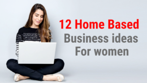 12 Home Based Business for Women in India