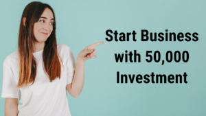 12 Business with 50000 Rupees Investment – Highly Profitable