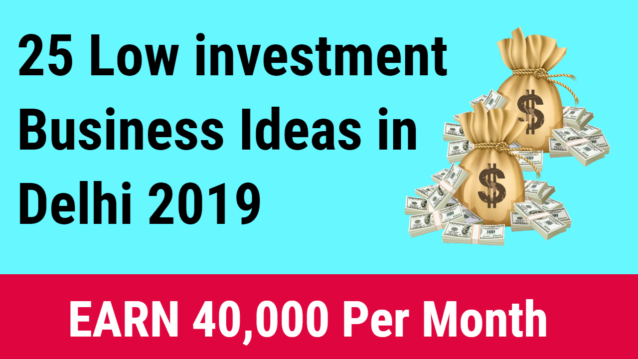 25 Low Investment Business Ideas in Delhi 2019 -Updated
