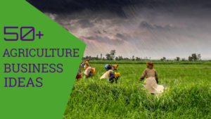 50+ Most Profitable Agriculture Business Ideas in 2020