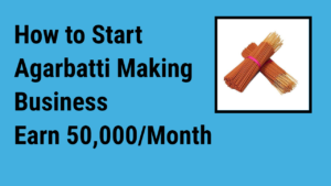 How to Start Agarbatti Making Business – 8 Step Plan Guide