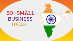 50+ Small Business Ideas & Opportunities in India 2020