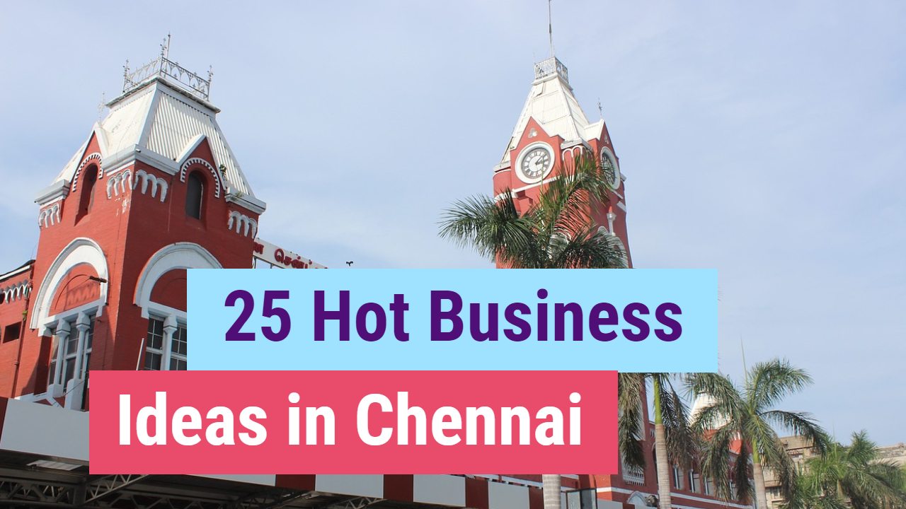 25 Hot Business Ideas and Opportunity in Chennai 2019