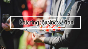 How To Start A Catering Business: Ideas and plans