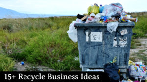 15+ Profitable Recycling Business Ideas & Opportunity in 2020