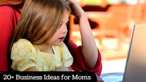 20 Profitable Business Ideas for Single Moms in 2020