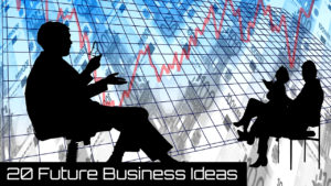 20+ Best Future Business Ideas & Opportunities For Beginners