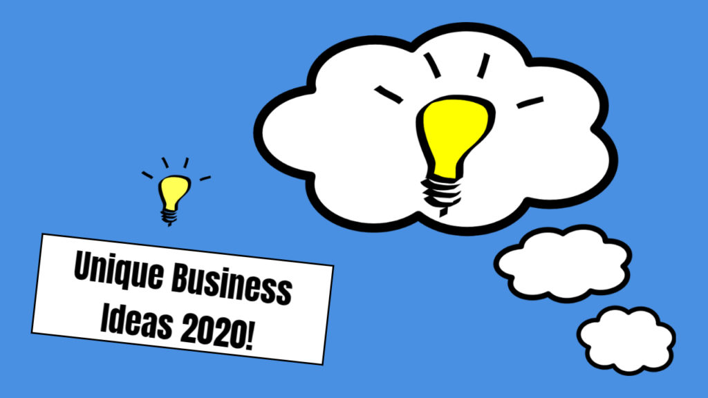 Unique Business Ideas 2020