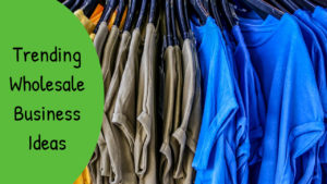 Trending Wholesale Business Ideas & Opportunity in India 2020