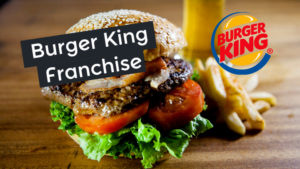 Burger King Franchise – Procedure | Eligibility | Cost | Contact No.