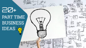 20 Small Part Time Business Ideas To Start in 2020
