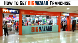 How to Get Big Bazaar Franchise [Cost, Profit & Process]
