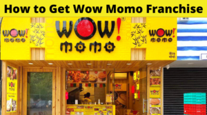 How to Get Wow Momo Franchise [Cost, Profit & Eligibility]